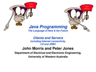 Java Programming The Language of Now  the Future  Clients and Servers including Internet connectivity, I