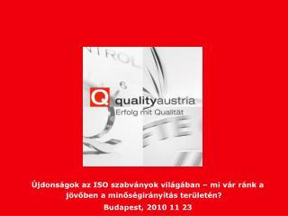 jdons gok az ISO szabv nyok vil g ban   mi v r r nk a j voben a minos gir ny t s ter let n  Budapest, 2010 11 23