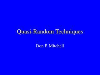 Quasi-Random Techniques