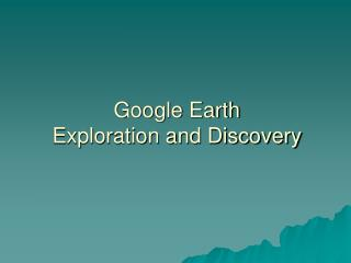 Google Earth Exploration and Discovery
