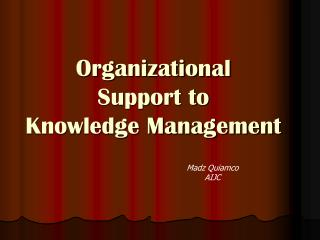 Organizational  Support to  Knowledge Management