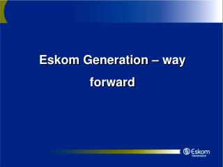 Eskom Generation   way forward