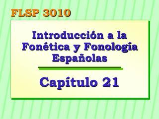 Introducci n a la Fon tica y Fonolog a Espa olas  Cap tulo 21