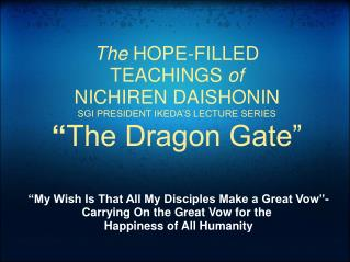The HOPE-FILLED TEACHINGS of NICHIREN DAISHONIN SGI PRESIDENT IKEDA S LECTURE SERIES  The Dragon Gate