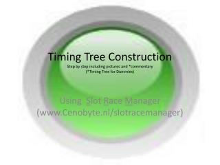 Timing Tree Construction Step by step including pictures and commentary Timing Tree for Dummies