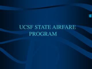 UCSF STATE AIRFARE PROGRAM