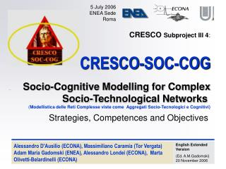 CRESCO Subproject III 4:        CRESCO-SOC-COG   Socio-Cognitive Modelling for Complex Socio-Technological Networks  Mod