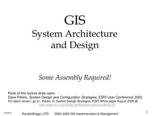 GIS System Architecture  and Design   Some Assembly Required
