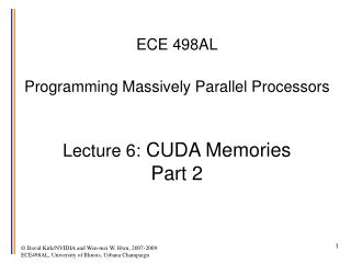 ECE 498AL  Programming Massively Parallel Processors   Lecture 6: CUDA Memories Part 2