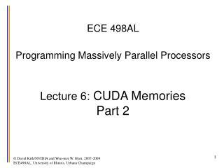 ECE 498AL  Programming Massively Parallel Processors   Lecture 6: CUDA Memories Part 2