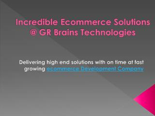 Incredible Ecommerce Solutions @ GR Brains Technologies