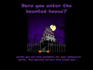 Dare you enter the haunted house