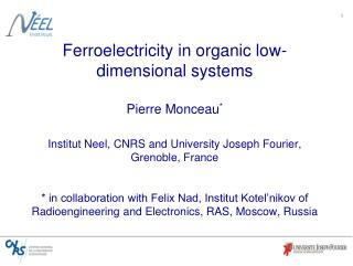 Ferroelectricity in organic low-dimensional systems  Pierre Monceau  Institut Neel, CNRS and University Joseph Fourier,