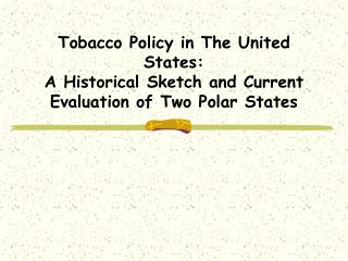 Tobacco Policy in The United States: A Historical Sketch and Current Evaluation of Two Polar States