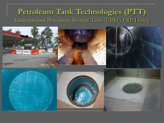 Petroleum Tank Technologies PTT Underground Petroleum Storage Tank UPST FRP Lining