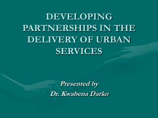 DEVELOPING PARTNERSHIPS IN THE DELIVERY OF URBAN SERVICES