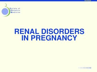 RENAL DISORDERS IN PREGNANCY