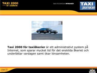 Taxi 2000 f r taxi kerier  r ett administrativt system p  Internet, som sparar mycket tid f r det enskilda  keriet och u
