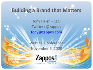 Building a Brand that Matters  Tony Hsieh - CEO Twitter: zappos tonyzappos  Web 2.0 Conference November 5, 2008