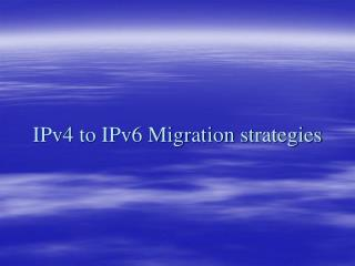 IPv4 to IPv6 Migration strategies