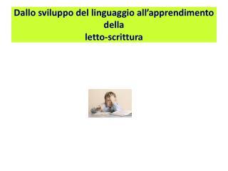 Dallo sviluppo del linguaggio all apprendimento della  letto-scrittura