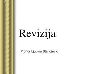 Revizija          Prof.dr Ljubi a Stanojevic