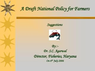 By :-  Dr. S.C. Agarwal Director, Fisheries, Haryana On 6th July 2006