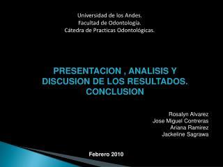 Universidad de los Andes. Facultad de Odontolog a. C tedra de Practicas Odontol gicas.