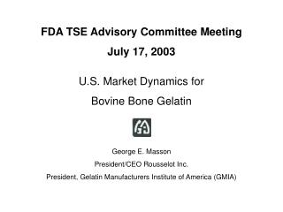 FDA TSE Advisory Committee Meeting July 17, 2003  U.S. Market Dynamics for  Bovine Bone Gelatin     George E. Masson Pre