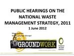 PUBLIC HEARINGS ON THE NATIONAL WASTE MANAGEMENT STRATEGY, 2011 1 June 2012