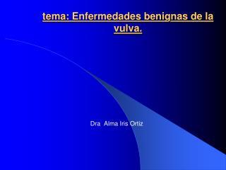 Tema: Enfermedades benignas de la vulva.