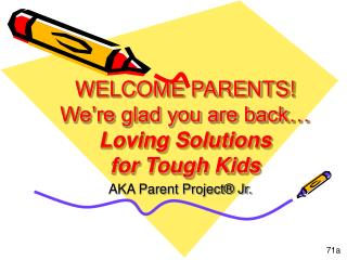 WELCOME PARENTS We re glad you are back  Loving Solutions for Tough Kids