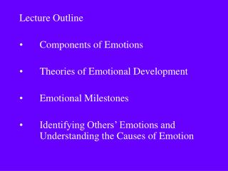 Lecture Outline  Components of Emotions  Theories of Emotional Development  Emotional Milestones  Identifying Others  Em