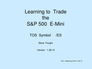 Learning to  Trade  the  SP 500  E-Mini  TOS  Symbol
