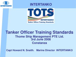 Tanker Officer Training Standards Thome Ship Management PTE Ltd. 3rd June 2008 Constanza  Capt Howard N. Snaith.   Marin