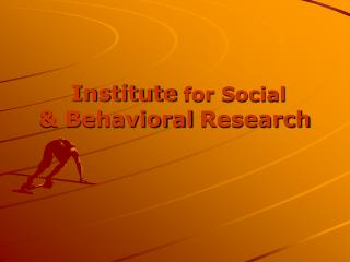 Institute for Social   Behavioral Research