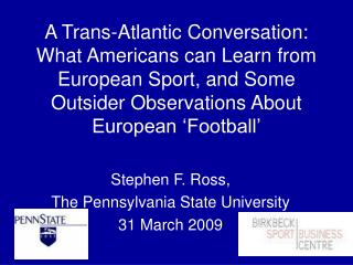 A Trans-Atlantic Conversation: What Americans can Learn from European Sport, and Some Outsider Observations About Europe