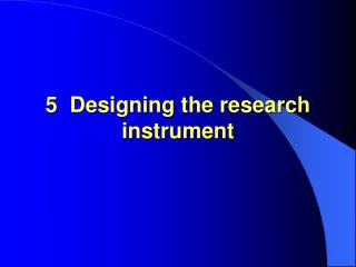 5  Designing the research instrument