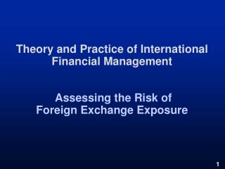 Theory and Practice of International Financial Management    Assessing the Risk of Foreign Exchange Exposure