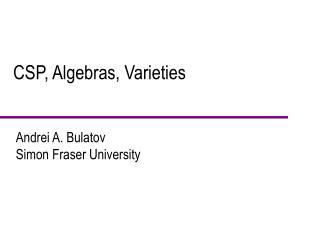 CSP, Algebras, Varieties