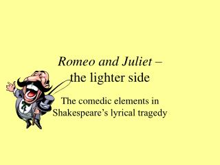 Romeo and Juliet    the lighter side