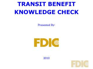 TRANSIT BENEFIT KNOWLEDGE CHECK   Presented By:         2010