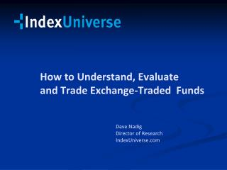 How to Understand, Evaluate  and Trade Exchange-Traded  Funds