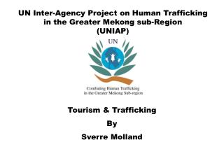 UN Inter-Agency Project on Human Trafficking in the Greater Mekong sub-Region  UNIAP