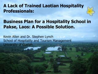 A Lack of Trained Laotian Hospitality Professionals:   Business Plan for a Hospitality School in Pakse, Laos: A Possible