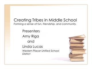 Creating Tribes in Middle School Forming a sense of fun, friendship, and community.