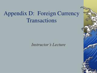 Appendix D:  Foreign Currency Transactions