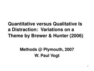 Quantitative versus Qualitative Is a Distraction:  Variations on a Theme by Brewer  Hunter 2006