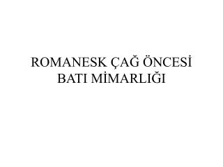 ROMANESK  AG  NCESI BATI MIMARLIGI