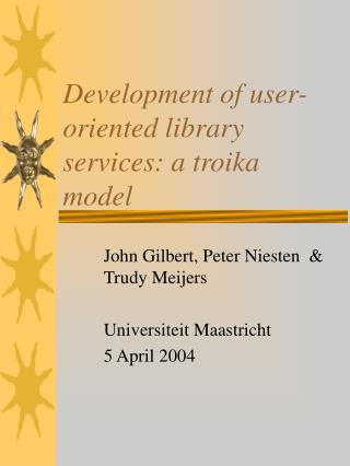 Development of user-oriented library services: a troika model